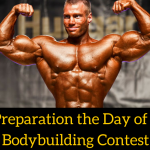 preparation day of bodybuilding contest